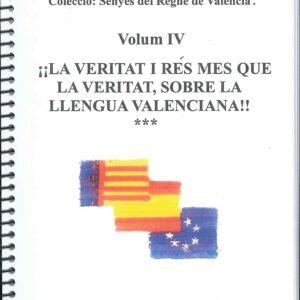Volum IV. ¡¡ La veritat i rés mes que la veritat, sobre la llengua valenciana !!
